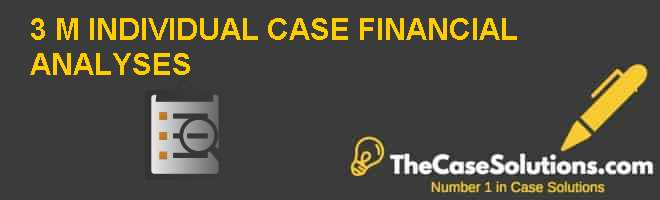 3 M INDIVIDUAL CASE FINANCIAL ANALYSES Case Solution