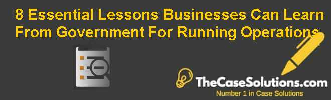 8 Essential Lessons Businesses Can Learn From Government For Running Operations Case Solution