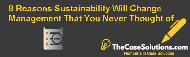8 Reasons Sustainability Will Change Management (That You Never Thought of) Case Solution
