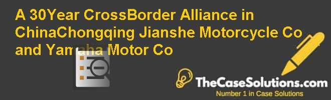 A 30-Year Cross-Border Alliance in China-Chongqing Jianshe Motorcycle Co. and Yamaha Motor Co. Case Solution