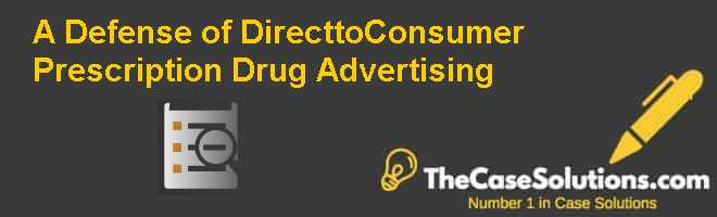 A Defense of Direct-to-Consumer Prescription Drug Advertising Case Solution