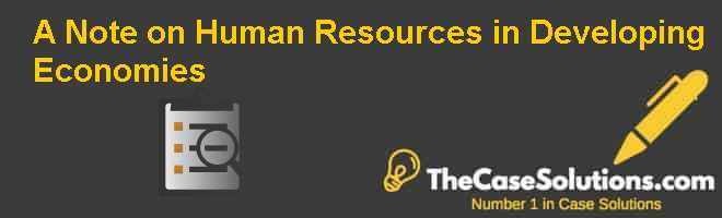 A Note on Human Resources in Developing Economies Case Solution
