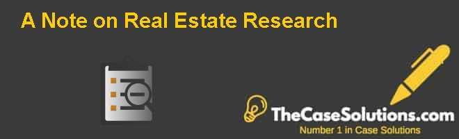 A Note on Real Estate Research Case Solution