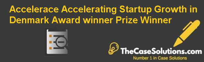 Accelerace: Accelerating Start-up Growth in Denmark  Award winner Prize Winner Case Solution