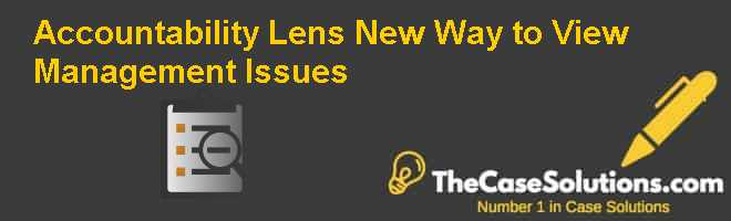 Accountability Lens: New Way to View Management Issues Case Solution