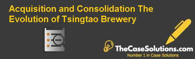Acquisition and Consolidation: The Evolution of Tsingtao Brewery Case Solution