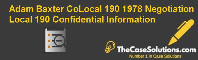 Adam Baxter Co./Local 190: 1978 Negotiation, Local 190 Confidential Information Case Solution