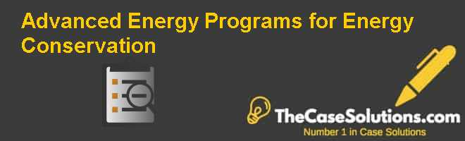 Advanced Energy: Programs for Energy Conservation Case Solution