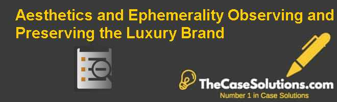 Aesthetics and Ephemerality: Observing and Preserving the Luxury Brand Case Solution