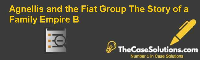 Agnellis and the Fiat Group: The Story of a Family Empire (B) Case Solution