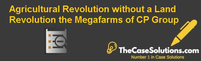 Agricultural Revolution without a Land Revolution: the Megafarms of CP Group Case Solution