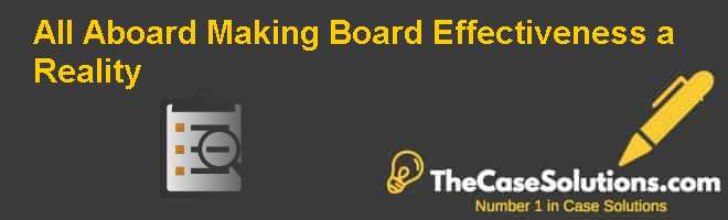All Aboard: Making Board Effectiveness a Reality Case Solution