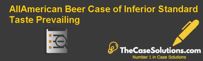 All-American Beer: Case of Inferior Standard (Taste) Prevailing Case Solution