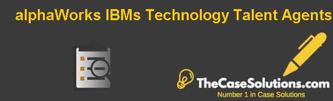 alphaWorks: IBMs Technology Talent Agents Case Solution