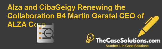 Alza and Ciba-Geigy: Renewing the Collaboration? (B4): Martin Gerstel, CEO of ALZA Corp. Case Solution