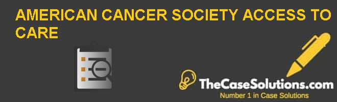 American Cancer Society: Access to Care Case Solution