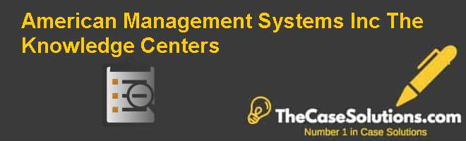 American Management Systems Inc.: The Knowledge Centers Case Solution