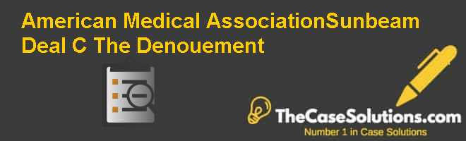 American Medical Association-Sunbeam Deal (C): The Denouement Case Solution