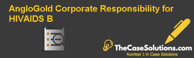 AngloGold: Corporate Responsibility for HIVAIDS (B) Case Solution