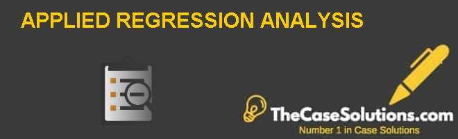 APPLIED REGRESSION ANALYSIS Case Solution