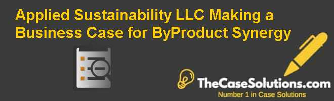 Applied Sustainability LLC: Making a Business Case for By-Product Synergy Case Solution