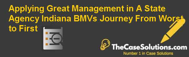 Applying Great Management in A State Agency: Indiana BMV's Journey From Worst to First Case Solution