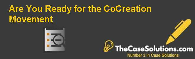 Are You Ready for the Co-Creation Movement Case Solution