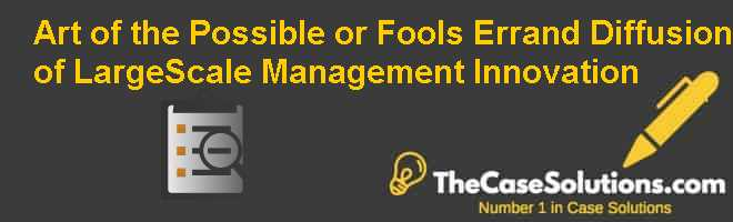 Art of the Possible or Fool's Errand? Diffusion of Large-Scale Management Innovation Case Solution