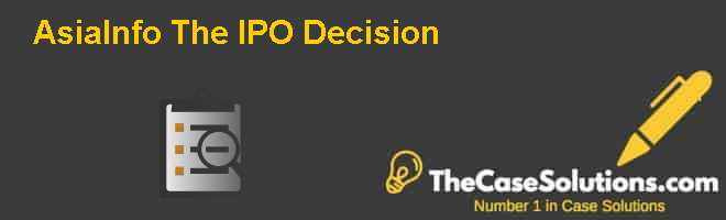 AsiaInfo: The IPO Decision Case Solution