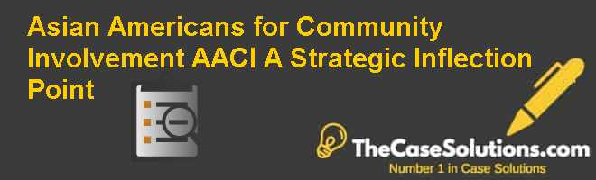 Asian Americans for Community Involvement (AACI): A Strategic Inflection Point Case Solution