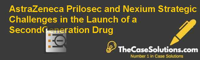 AstraZeneca Prilosec and Nexium: Strategic Challenges in the Launch of a Second-Generation Drug Case Solution