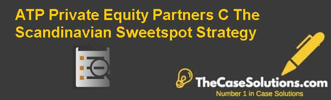 ATP Private Equity Partners (C): The Scandinavian Sweetspot Strategy Case Solution