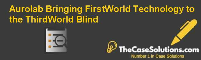 Aurolab: Bringing First-World Technology to the Third-World Blind Case Solution