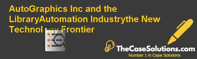 Auto-Graphics, Inc. and the Library-Automation Industry-the New Technology Frontier Case Solution