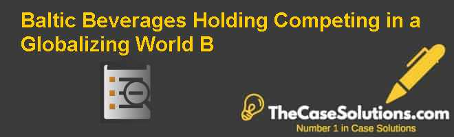 Baltic Beverages Holding: Competing in a Globalizing World (B) Case Solution