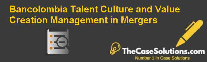 Bancolombia: Talent, Culture and Value Creation Management in Mergers Case Solution