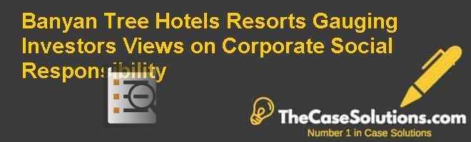 Banyan Tree Hotels & Resorts: Gauging Investors Views on Corporate Social Responsibility Case Solution
