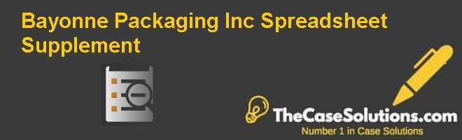 Bayonne Packaging Inc. Spreadsheet Supplement Case Solution