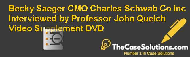 Becky Saeger, CMO, Charles Schwab & Co., Inc., Interviewed by Professor John Quelch, Video Supplement (DVD) Case Solution