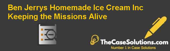 Ben & Jerrys Homemade Ice Cream Inc.: Keeping the Mission(s) Alive Case Solution