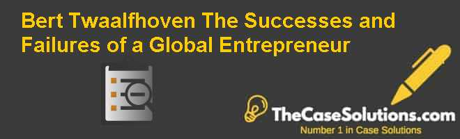 Bert Twaalfhoven: The Successes and Failures of a Global Entrepreneur Case Solution