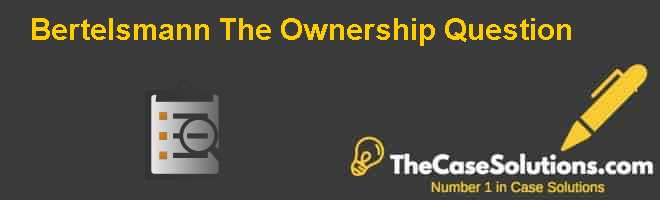 Bertelsmann: The Ownership Question Case Solution