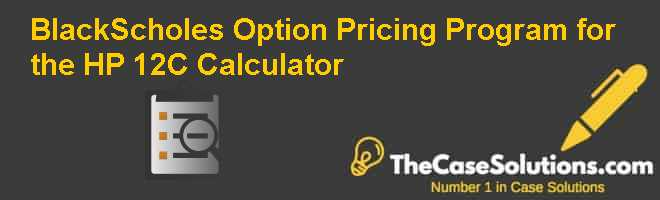 Black-Scholes Option Pricing Program for the HP 12C Calculator Case Solution