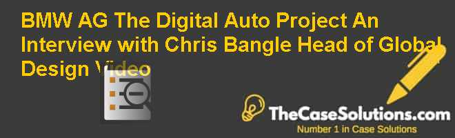 BMW AG: The Digital Auto Project An Interview with Chris Bangle Head of Global Design Video Case Solution