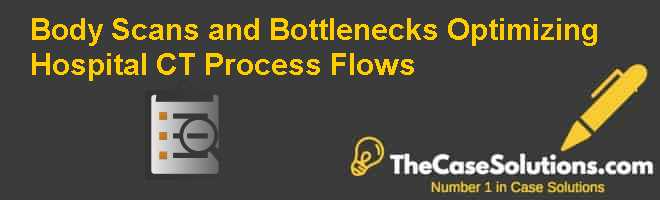Body Scans and Bottlenecks: Optimizing Hospital CT Process Flows Case Solution