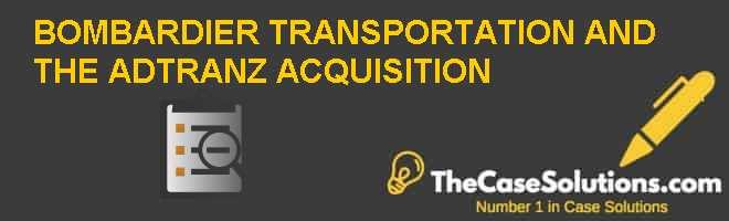 Bombardier Transportation and the Adtranz Acquisition Case Solution