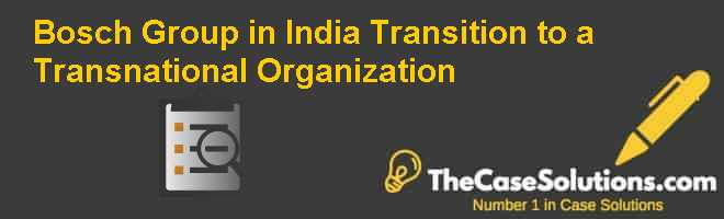 Bosch Group in India: Transition to a Transnational Organization Case Solution