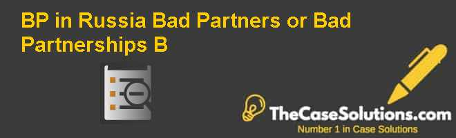 BP in Russia: Bad Partners or Bad Partnerships? (B) Case Solution