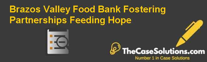 Brazos Valley Food Bank: Fostering Partnerships, Feeding Hope Case Solution