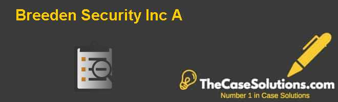 Breeden Security, Inc. (A) Case Solution
